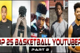TOP 25 Basketball Youtubers | PART 2