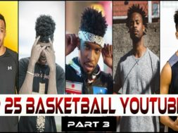 TOP 25 Basketball Youtubers | PART 3