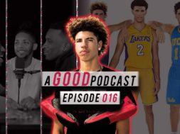 Putting RESPECT on Lamelo's Name | a GOOD Podcast #16